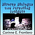 Divorce Dialogue and Parenting Insights   Corinne E. Frontiero