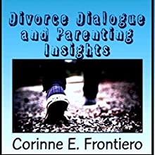 Divorce Dialogue and Parenting Insights Audiobook by Corinne E. Frontiero Narrated by Joe Dawson