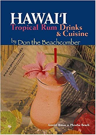 Hawaii Tropical Rum Drinks & Cuisine by Don the Beachcomber written by Arnold Bitner