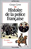 echange, troc Georges Carrot - Histoire de la police française: Tableaux, chronologie, iconographie
