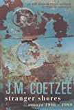 Stranger Shores: Literary Essays, 1986-1999 (009942262X) by Coetzee, J. M.