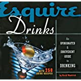 Esquire Drinks: An Opinionated & Irreverent Guide to Drinking With 250 Drink Recipes