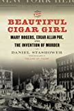 The Beautiful Cigar Girl: Mary Rogers, Edgar Allan Poe, and the Invention of Murder (052594981X) by Daniel Stashower