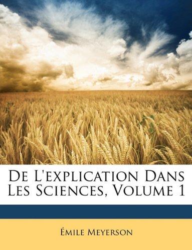 De L'explication Dans Les Sciences, Volume 1