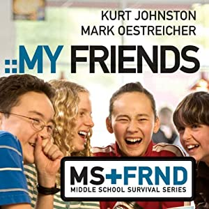 My Friends: Middle School Survival Series | [Kurt Johnston, Mark Oestreicher]