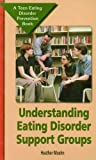 img - for Understanding Eating Disorder Support Groups (Teen Eating Disorder Prevention Book) book / textbook / text book