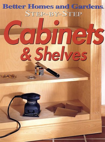 Step-by-Step Cabinets & Shelves (Better Homes & Gardens Step-By-Step), Better Homes and Gardens