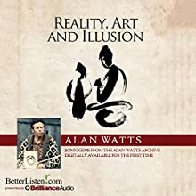 Reality, Art and Illusion  by Alan Watts Narrated by Alan Watts