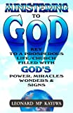 img - for Ministering to God: key to prosperous life / church filled with God's power, miracles, signs and wonders book / textbook / text book