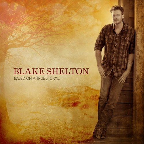 BLAKE SHELTON - Based On A True Story... - Zortam Music