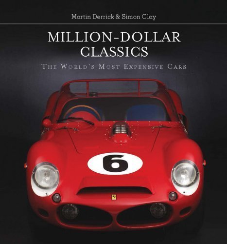 Million-Dollar Classics: The World's Most Expensive Cars by Derrick, Martin, Clay, Simon (2013) Hardcover