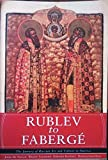 img - for Rublev to Faberge: the Journey of Russian Art and Culture to America book / textbook / text book
