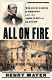All on Fire: William Lloyd Garrison and the Abolition of Slavery (0312187408) by Henry Mayer