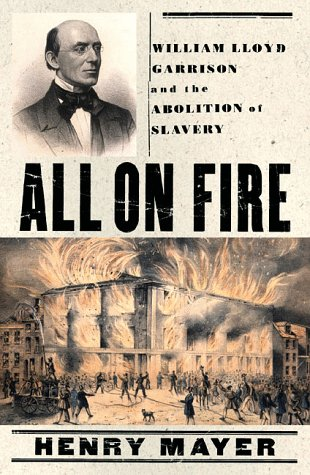 All on Fire: William Lloyd Garrison and the Abolition of Slavery, Henry Mayer
