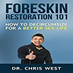 Foreskin Restoration 101: How to Decircumcise for a Better Sex Life | Dr. Chris West
