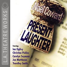 Present Laughter Performance by Noel Coward Narrated by Ian Ogilvy, Christina Pickles, Carolyn Seymour, Yeardly Smith