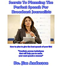 Secrets to Planning the Perfect Speech for Broadcast Journalists: How to Plan to Give the Best Speech of Your Life! Audiobook by Dr. Jim Anderson Narrated by Dr. Jim Anderson