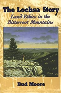 The Lochsa Story: Land Ethics in the Bitterroot Mountains by Bud Moore