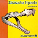 Sarcosuchus Imperator (Discovering Dinosaurs)