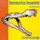 Sarcosuchus Imperator (Discovering Dinosaurs)