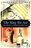 The Way We Are: The Astonishing Anthropology of Everyday Life (Kodansha Globe) (1568361866) by Visser, Margaret