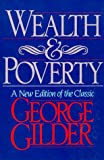 Wealth and Poverty (ICS Series in Self-Governance) (1558152407) by Gilder, George