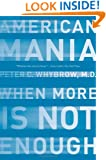 American Mania: When More is Not Enough
