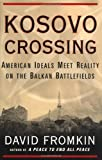 Kosovo Crossing: American Ideals Meet Reality On The Balkan Battlefields (068486889X) by Fromkin, David