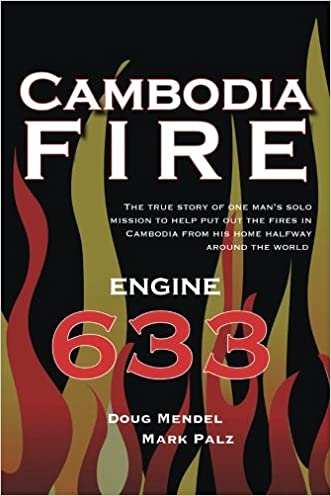 Cambodia Fire: The true story of one's man's solo mission to help put out the fires in cambodia from his home half-way around the world. written by Doug Mendel