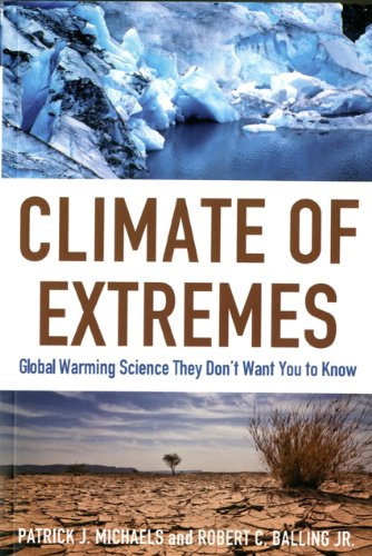 Climate of Extremes: Global Warming Science They Don't Want You to Know: Patrick J. Michaels, Robert Balling Jr.: 9781935308171: Amazon.com: Books