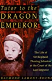 Tutor to the Dragon Emperor: The Life of Sir Reginald Fleming Johnston at the Court of the Last Emperor of China