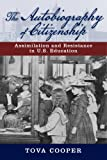 Tova Cooper The Autobiography of Citizenship: Assimilation and Resistance in U.S. Education (American Literatures Initiative)