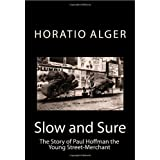 Slow and Sure: The Story of Paul Hoffman the Young Street-Merchant ~ Horatio Alger