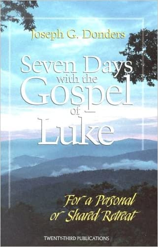 Seven Days with the Gospel of Luke: For a Personal or Shared Retreat