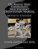 Oh Ryung Hon Taekwondo New Student Orientation Manual: Revised Edition