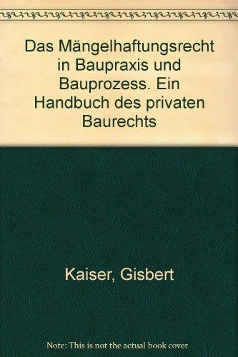 Das Mängelhaftungsrecht in Baupraxis und Bauprozess. Ein Handbuch des privaten Baurechts