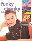 Funky Chunky Knitted Accessories: More Than 60 Ways to Make and Customize Hats, Bags, Scarves, Mittens, and Capelets (1564776476) by Eaton, Jan
