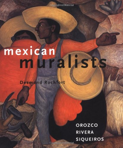 Mexican Muralists: Orozco, Rivera, Siqueiros