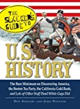 The Slacker's Guide to U.S. History: The Bare Minimum on Discovering America, the Boston Tea Party, the California Gold Rush, and Lots of Other Stuff Dead White Guys Did