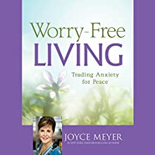 Worry-Free Living: Trading Anxiety for Peace | Livre audio Auteur(s) : Joyce Meyer Narrateur(s) : Jodi Carlisle