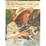 To My Daughter, With Love ~ Donna Green
