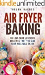 Air Fryer Baking: 40 Low-Carb Lusciou...