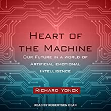 Heart of the Machine: Our Future in a World of Artificial Emotional Intelligence Audiobook by Richard Yonck Narrated by Robertson Dean
