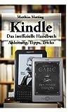 Kindle - das inoffizielle Handbuch: Anleitung, Tipps und Tricks