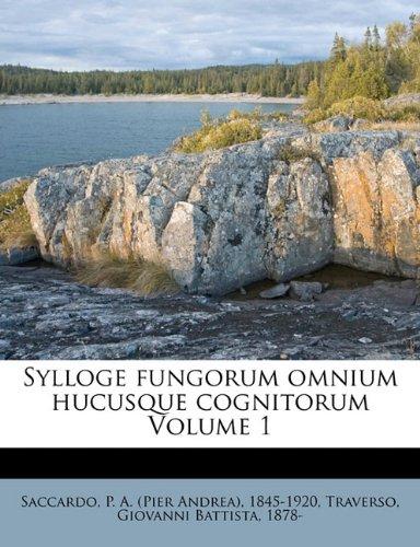 Sylloge fungorum omnium hucusque cognitorum Volume 1
