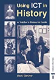 Using Ict in History: A Teacher's Resource Guide (0748733698) by Gardner, David