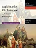 Exploring the Old Testament, Volume 4: A Guide to the Prophets (Exploring the Bible)