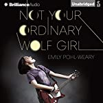 Not Your Ordinary Wolf Girl | Emily Pohl-Weary