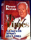 My Times: Living with History 1947-1995 (0385255284) by Berton, Pierre