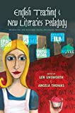 English Teaching and New Literacies Pedagogy: Interpreting and Authoring Digital Multimedia Narratives (New Literacies and Digital Epistemologies)